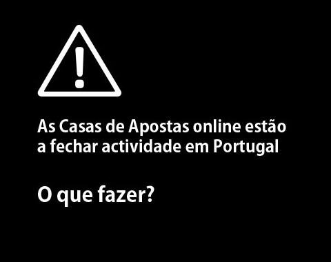 As Casas de Apostas online estão a fechar actividade em Portugal – o que fazer?