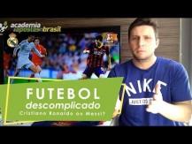 Cristiano Ronaldo ou Messi? - Futebol Descomplicado por Fernando Verchai (vídeo)