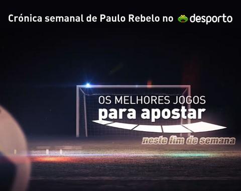Crónica semanal Sapo com análise do Paulo Rebelo e opinião dos Tipsters Academia