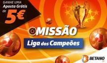 Missão Liga dos Campeões: ganha 5€ na Betano