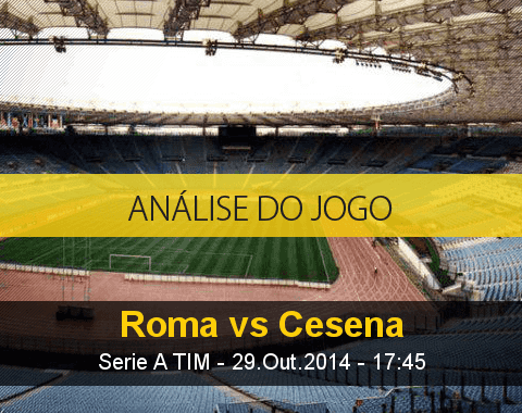 Análise do jogo: Roma X Cesena (29 Outubro 2014)