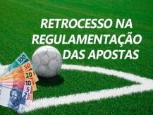Retrocesso na Regulamentação das Apostas no Brasil