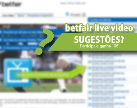 Melhorias ao Live Video Betfair? sugestões com sorteio 3x 10€