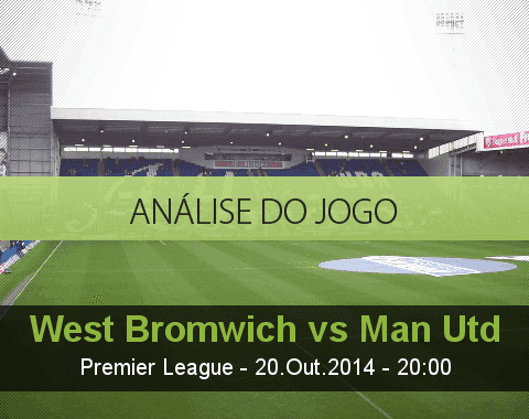 Análise do jogo:  West Bromwich Albion vs Manchester United  (20 Outubro 2014)